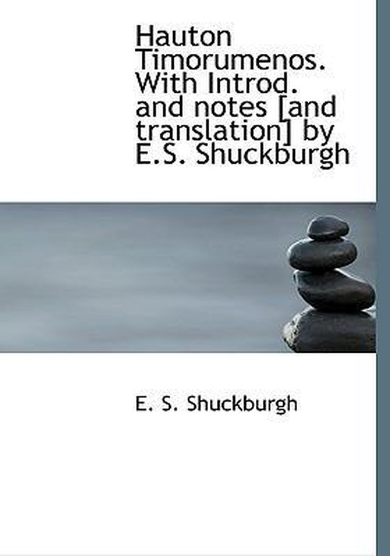 Hauton Timorumenos. with Introd. and Notes [And Translation] by E.S. Shuckburgh