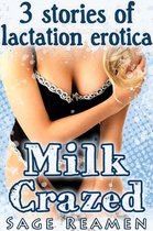 Milk Crazed - 3 Stories of Lactation Erotica
