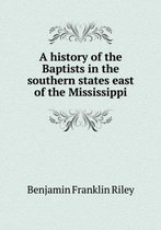 A History of the Baptists in the Southern States East of the Mississippi