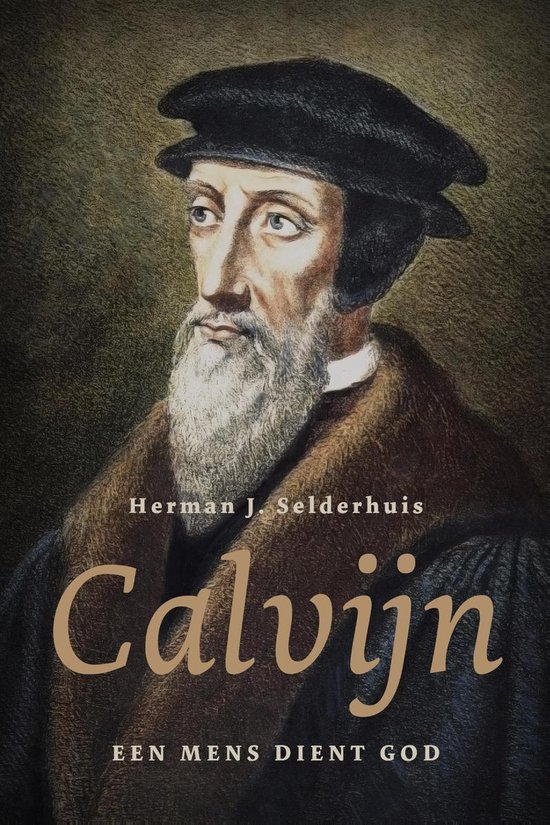 Calvijn - Herman J. Selderhuis |