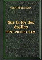 Sur La Foi Des toiles Pi ce En Trois Actes
