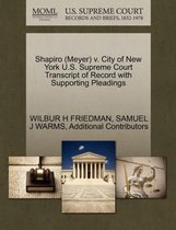 Shapiro (Meyer) V. City of New York U.S. Supreme Court Transcript of Record with Supporting Pleadings