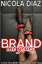 Brand Me Yours - A First Time BDSM Taboo Erotica Short Story