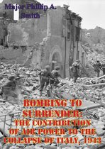 Bombing To Surrender: The Contribution Of Air Power To The Collapse Of Italy, 1943