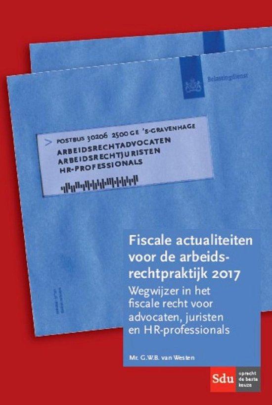 Fiscale actualiteiten voor de arbeidsrechtpraktijk 2017 - G.W.B. van Westen |