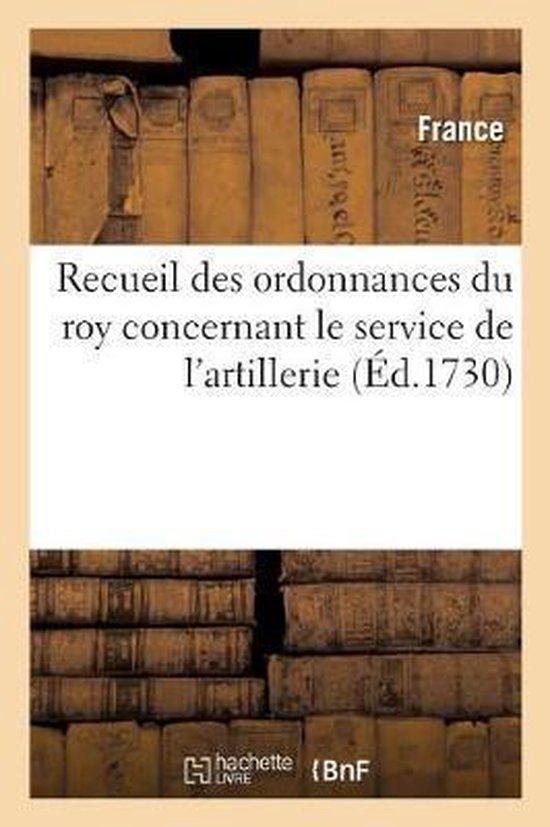Recueil des ordonnances du roy concernant le service de l'artillerie
