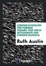 Lessons in English for Foreign Women. for Use in Settlements and Evening Schools
