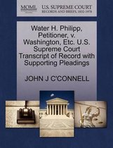 Water H. Philipp, Petitioner, V. Washington, Etc. U.S. Supreme Court Transcript of Record with Supporting Pleadings