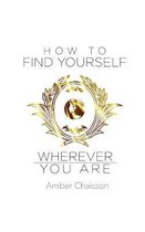 How to Find Yourself Wherever You Are