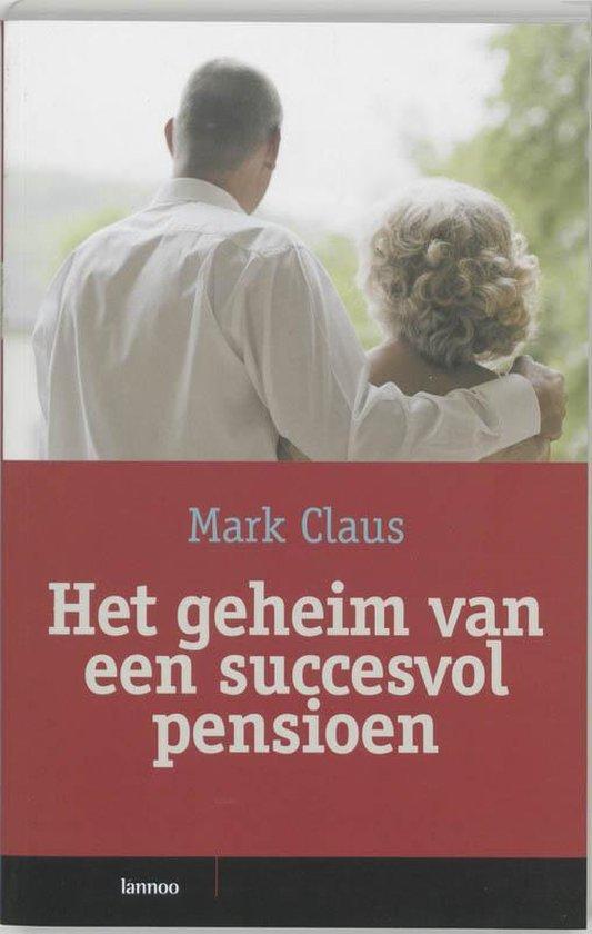 Het Geheim Van Een Succesvol Pensioen - Mark Claus  
