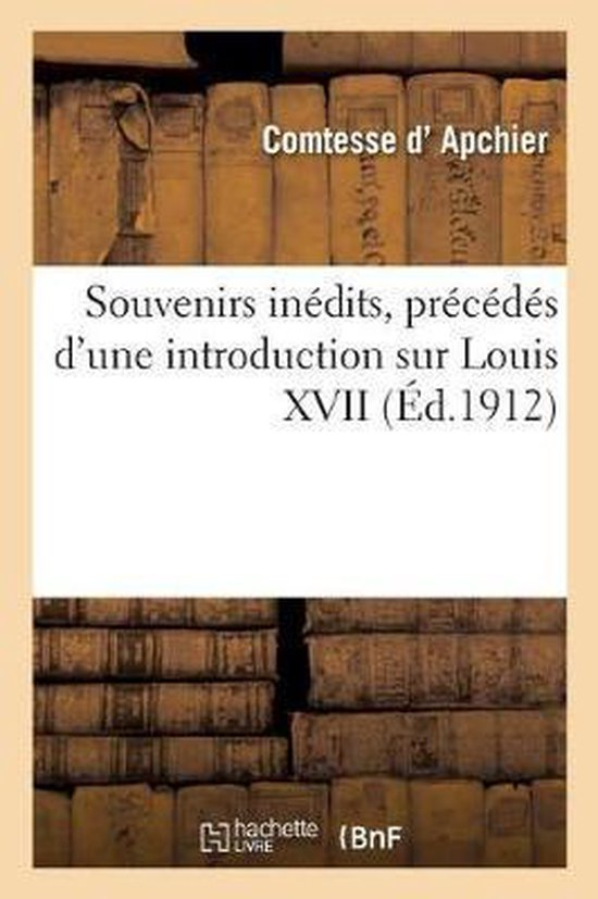 Souvenirs inedits, precedes d'une introduction sur Louis XVII