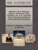 National Labor Relations Board V. American Cable Systems, Inc. U.S. Supreme Court Transcript of Record with Supporting Pleadings