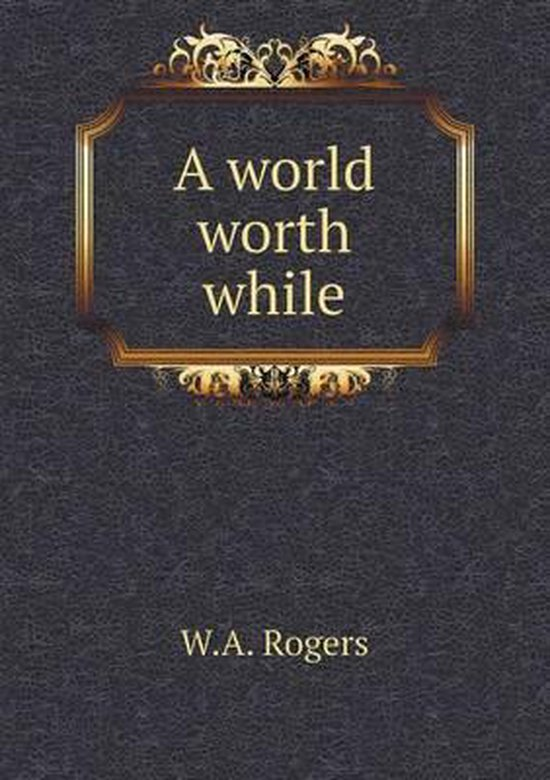 A World Worth While