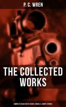 The Collected Works of P. C. Wren: Complete Beau Geste Series, Novels & Short Stories