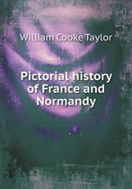 Pictorial History of France and Normandy
