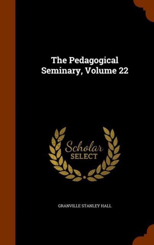 The Pedagogical Seminary, Volume 22