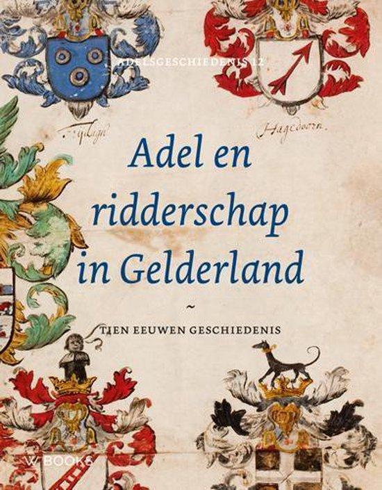 Adel en ridderschap in Gelderland - Fred van Kan |