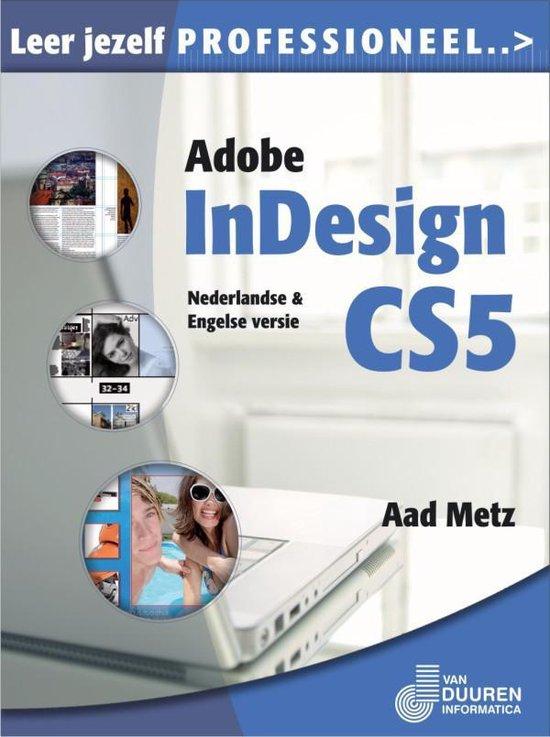 Leer jezelf PROFESSIONEEL... - Leer jezelf PROFESSIONEEL... Adobe InDesign CS5 - Aad Metz |