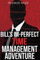 Bill's Im-Perfect Time Management Adventure