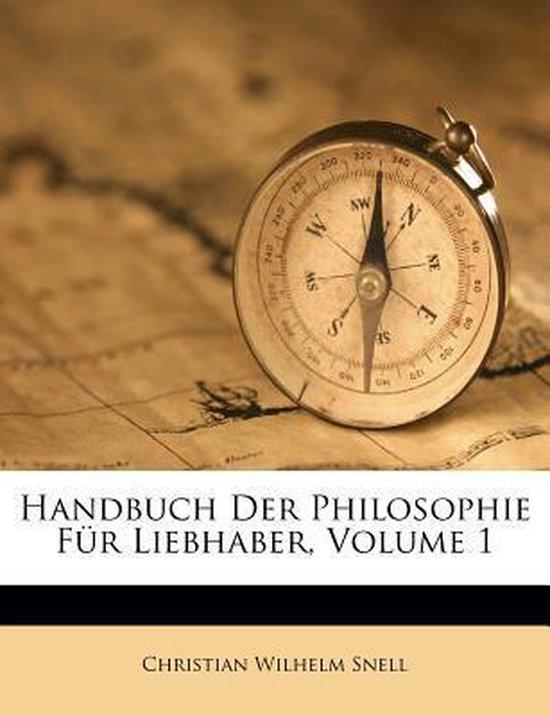 Handbuch Der Philosophie Fur Liebhaber, Volume 1