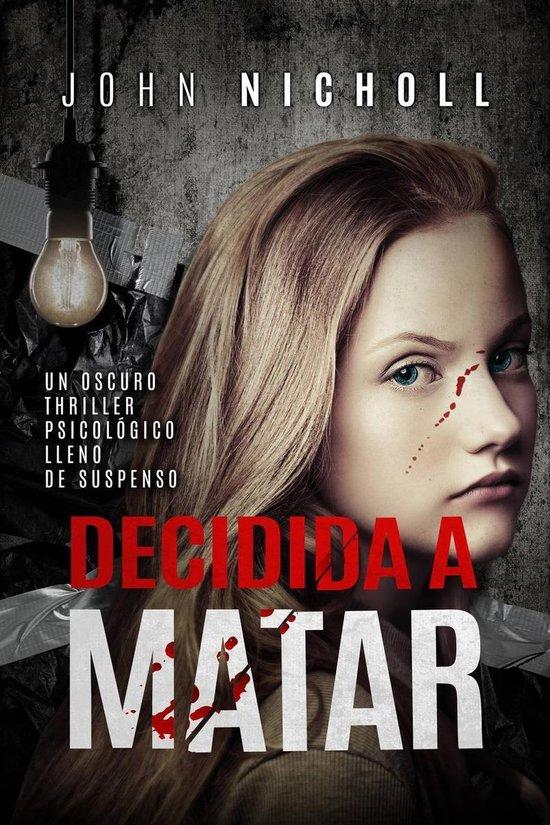 Boek cover Decidida a matar: Un oscuro thriller psicologico lleno de suspenso van John Nicholl (Onbekend)