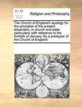 The Church of England's Apology for the Principles of the Present Dissenters, in Church and State