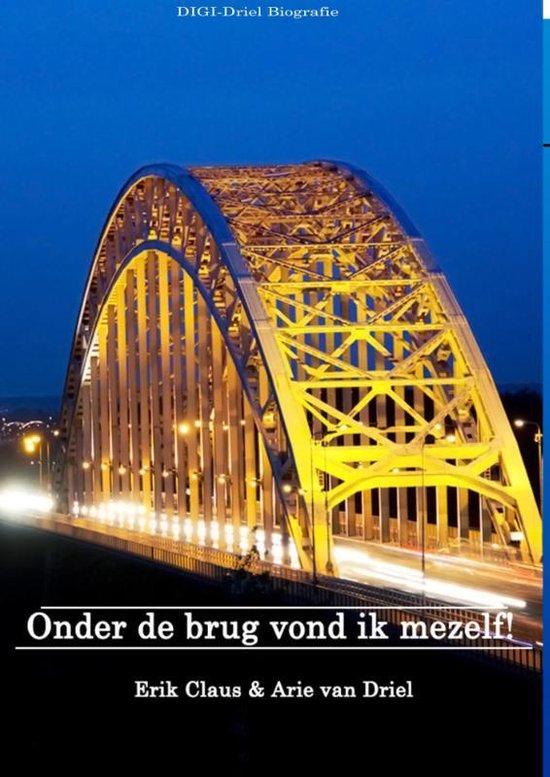 Onder de brug vond ik mezelf! - Arie van Driel |