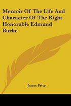 Memoir of the Life and Character of the Right Honorable Edmund Burke