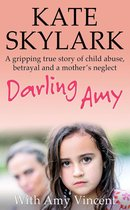 Darling Amy: A Gripping True Story of Child Abuse, Betrayal and a Mother's Neglect