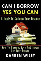 Can I Borrow Yes You Can - A Guide to Declutter Your Finances