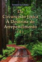 Sermões em Gálatas (I) - Da Circuncisão Física À Doutrina do Arrependimento (I)