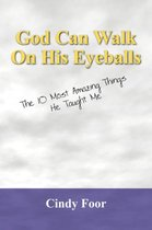God Can Walk on His Eyeballs