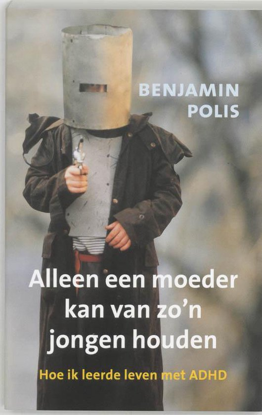 Alleen Een Moeder Kan Van Zo'N Jongen Houden - B. Polis |