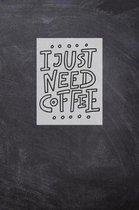 I Just Need Coffee