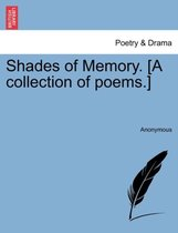 Shades of Memory. [A Collection of Poems.]