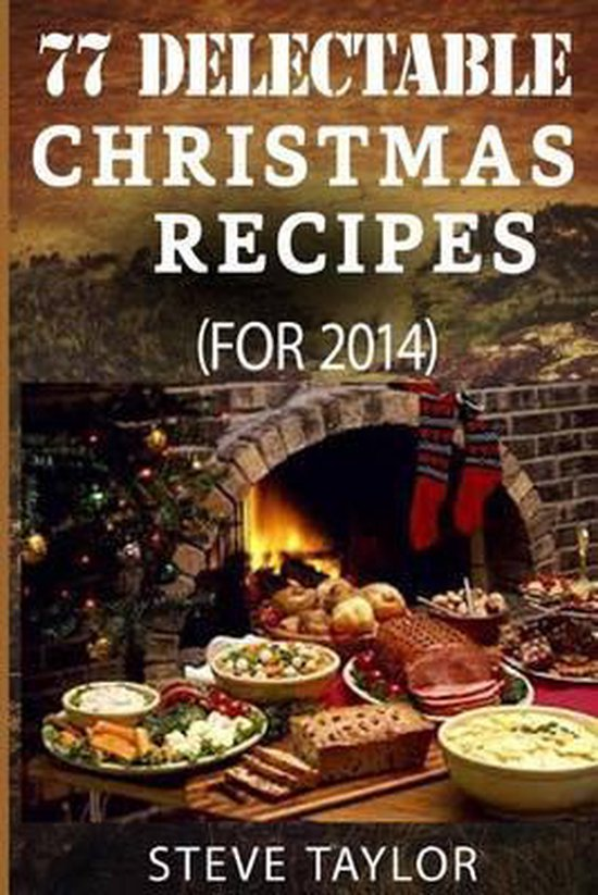 77 Top Delectable Christmas Recipes for 2014