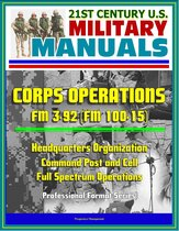 21st Century U.S. Military Manuals: Corps Operations FM 3-92 (FM 100-15) - Headquarters Organization, Command Post and Cell, Full Spectrum Operations (Professional Format Series)