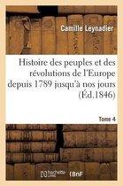 Histoire Des Peuples Et Des R volutions de l'Europe Depuis 1789 Jusqu' Nos Jours. T. 4