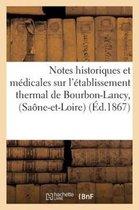Notes historiques et medicales sur l'etablissement thermal de Bourbon-Lancy, (Saone-et-Loire)