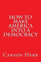 How to Make America Into a Democracy