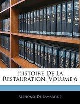 Histoire de La Restauration, Volume 6