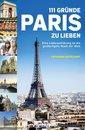 Boek cover 111 Gründe, Paris zu lieben van Catharina Geiselhart