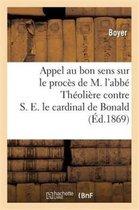 Appel au bon sens sur le proces de M. l'abbe Theoliere contre S. E. le cardinal de Bonald