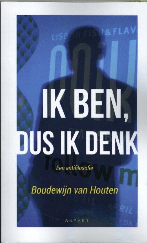 Ik ben, dus ik denk - Boudewijn van Houten |