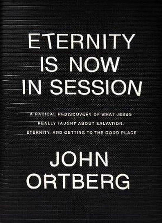 Eternity Is Now in Session - John Ortberg |