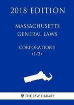 Massachusetts General Laws - Corporations (1/2) (2018 Edition)