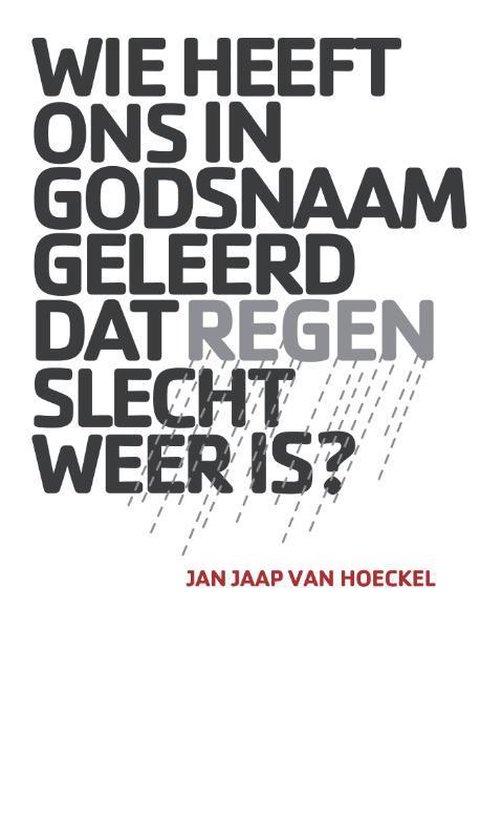 Wie heeft ons in godsnaam geleerd dat regen slecht weer is? - Jan Jaap van Hoeckel | Readingchampions.org.uk