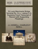 St Louis Merchants Bridge Terminal Ry. Co V. Lalone U.S. Supreme Court Transcript of Record with Supporting Pleadings