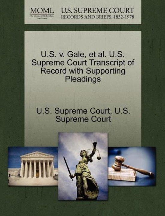 U.S. V. Gale, Et Al. U.S. Supreme Court Transcript of Record with Supporting Pleadings