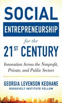 Social Entrepreneurship for the 21st Century: Innovation Across the Nonprofit, Private, and Public Sectors